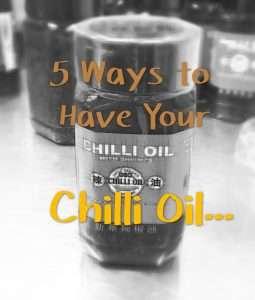 chilli oil 5 ways